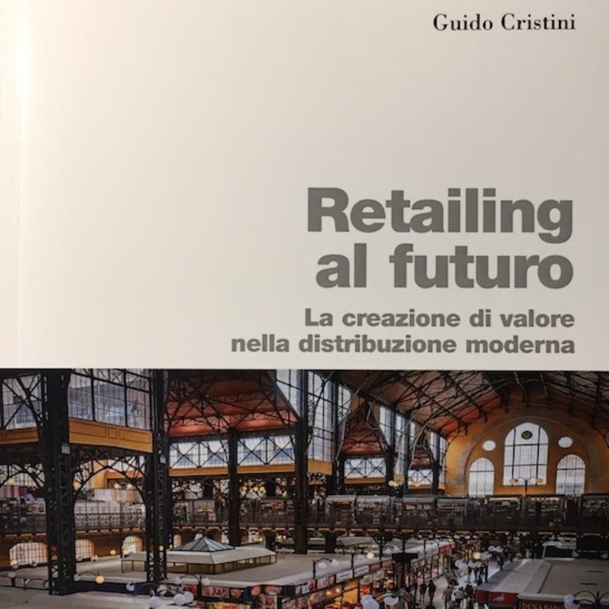 Retailing al futuro. La creazione di valore nella distribuzione moderna