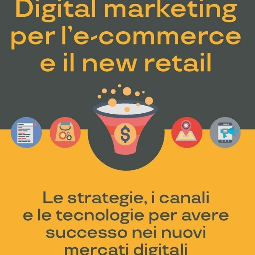"Arriva ""Digital marketing per l'e-commerce e il new retail"""