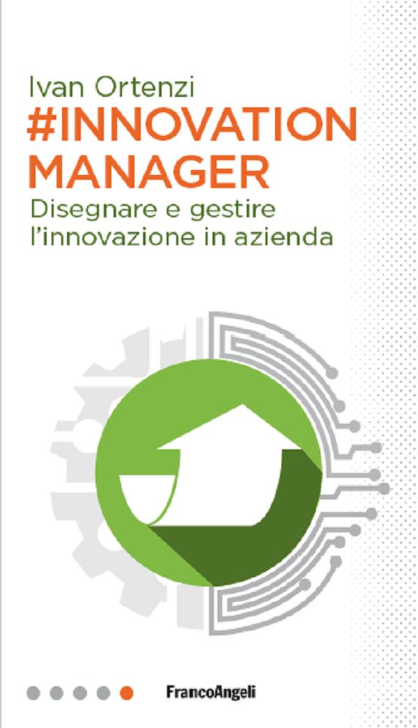 Innovation manager. Disegnare e gestire l'innovazione in azienda