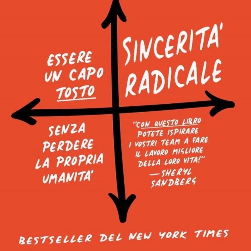 """Arriva in libreria """"Sincerità radicale. Essere un capo 'tosto' senza perdere la propria umanità"""""""