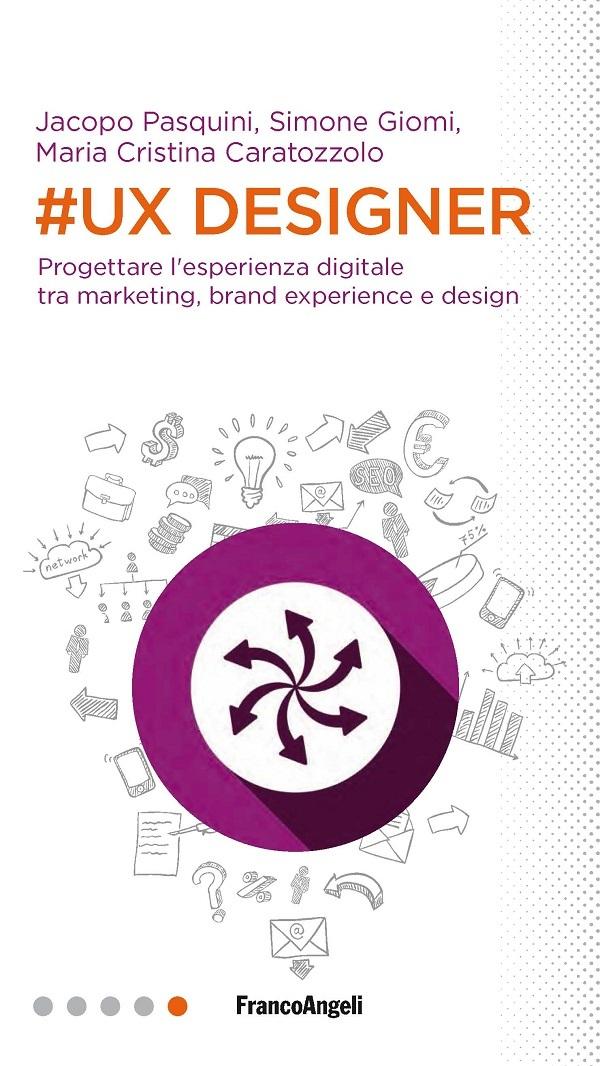 UX Designer. Progettare l'esperienza digitale tra marketing, brand experience e design