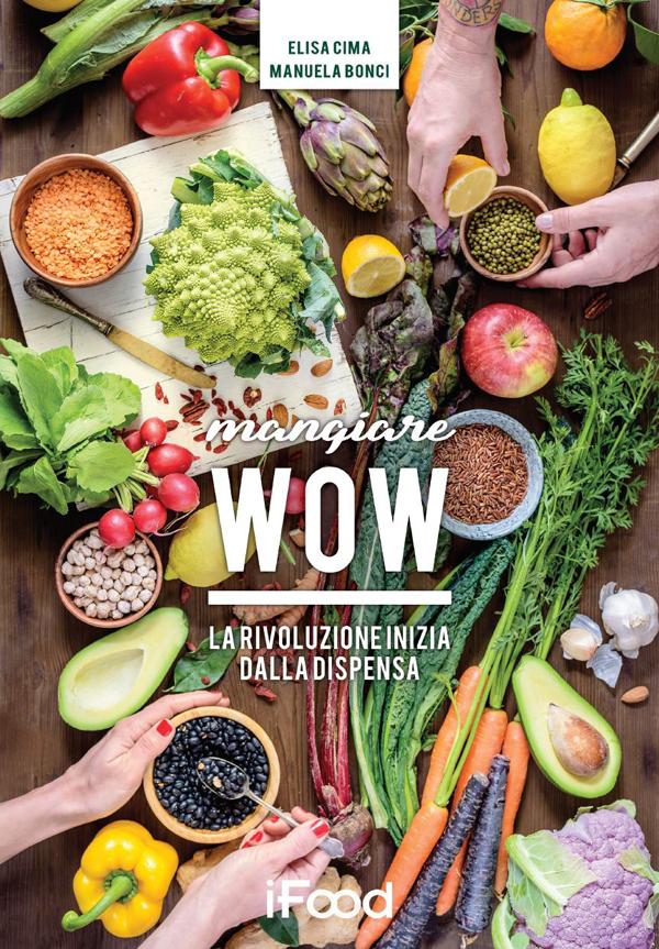 """Arriva in libreria """"Mangiare WOW"""": superfood e semi rivoluzionano la dispensa e la tavola"""